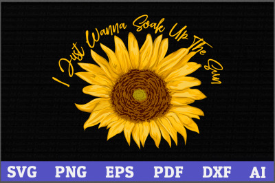I Just Wanna Soak Up The Sun Sunflower SVG Design