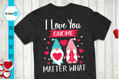 I Love You Matter What Svg, Valentines Gnome Svg
