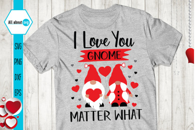 Love You Matter What Svg, Valentines Gnome Svg