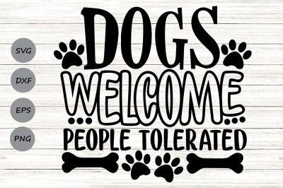 Dogs Welcome People Tolerated Svg, Dog Lover Svg, Funny Dog Svg.