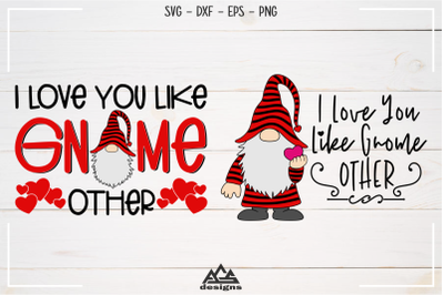 I Love You Like Gnome - Valentine Gnome Svg Design