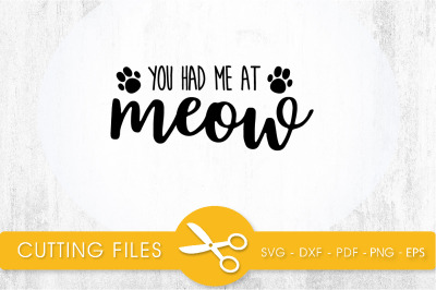 You Had Me at Meow SVG, PNG, EPS, DXF, Cut File