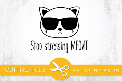 Stop stressing Meowt SVG, PNG, EPS, DXF, Cut File