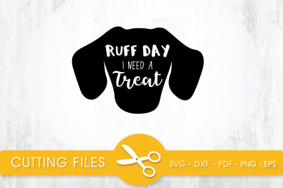 Ruff Day I need Treats SVG, PNG, EPS, DXF, Cut File