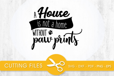A House is not a home without Paw Print SVG, PNG, EPS, DXF, Cut File