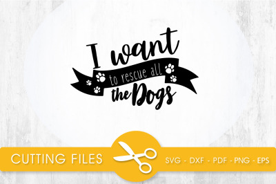 I want to rescue all the Dogs  SVG, PNG, EPS, DXF, Cut File