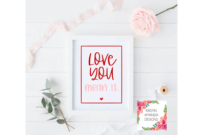 Love You Mean It Valentine's Day SVG DXF EPS PNG Cut File  Cricut  Sil