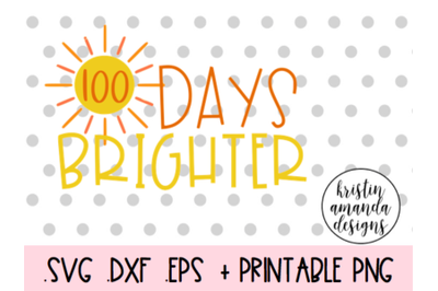 100 Days Brighter 100th Day of School SVG DXF EPS PNG Cut File  Cricut