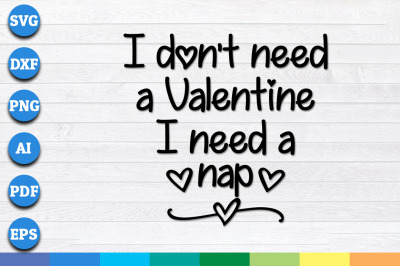 I don't need a Valentine I need a nap svg, valentines svg