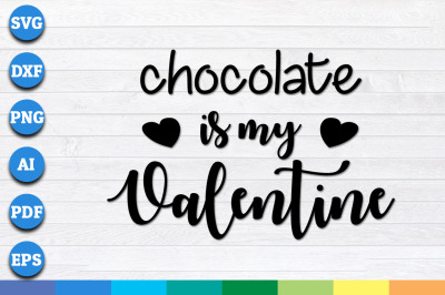 Chocolate is my valentine svg