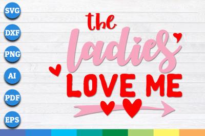 The Ladies Love Me svg, Valentines day svg