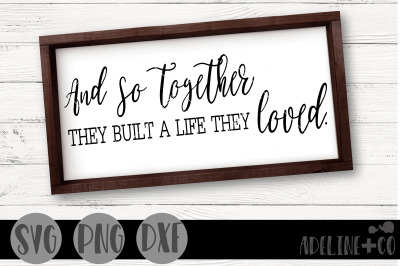 And so together they built a life they loved SVG, PNG, DXF, farmhouse,