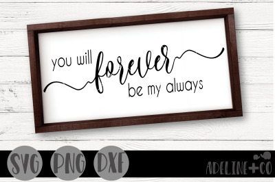 You will forever be my always SVG, PNG, DXF, farmhouse, sign