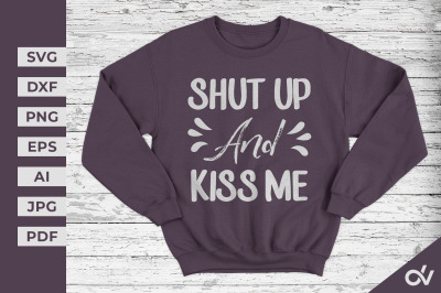 Shut Up And Kiss Me - Valentines SVG