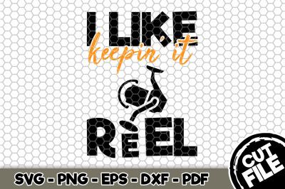 I Like Keeping' It Reel SVG Cut File 080