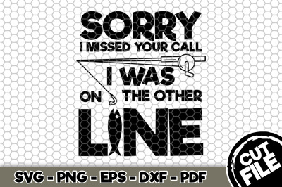 Sorry I Missed You Call I Was On There Other Line SVG Cut File 081