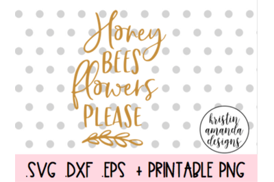 Honey Bees and Flowers Please Spring Easter SVG DXF EPS PNG Cut File