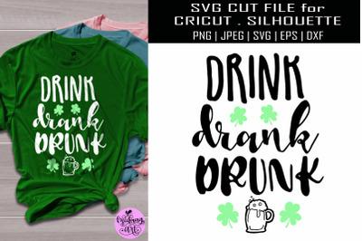 Drink drank drunk svg, st patricks day svg