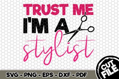 Trust Me I'm a Stylist SVG Cut File