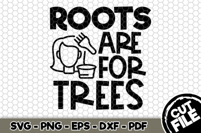 Roots Are For Trees SVG Cut File 125