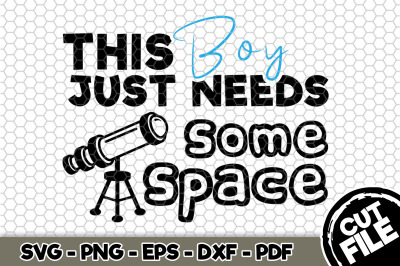This Boy Just Needs Some Space SVG Cut File n145