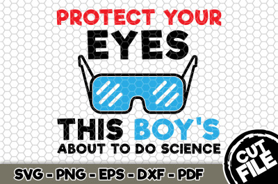 Protect Your Eyes This Boy's About To Do Science SVG Cut File n146