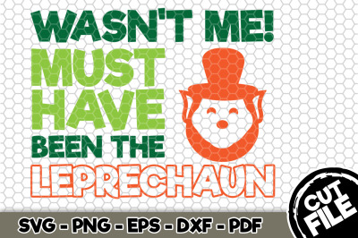 Wasn't Me! Must Have Been The Leprechaun SVG Cut File n155