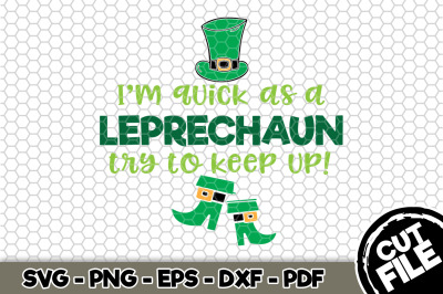 I'm Quick as a Leprechaun Try to keep UP! SVG Cut File n157