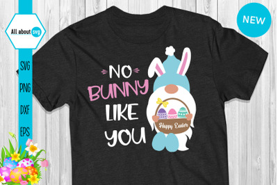 No Bunny Like You Easter Gnome Svg
