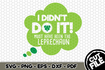 I Didn't Do It! Must Have Been The Leprechaun SVG Cut File n160