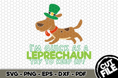 I'm Quick as a Leprechaun Try To Keep Up! SVG Cut File n167