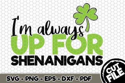 I'm Always Up For Shenanigans SVG Cut File n170
