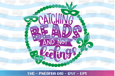 Mardi Gras svg Catching Beads and not feelings svg