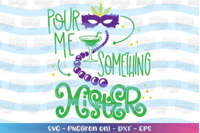 Mardi Gras svg Pour me something Mister svg Wine Alcohol Design