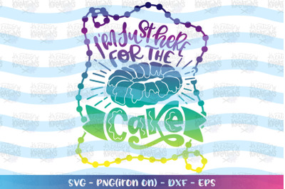 Mardi Gras svg I'm just here for the cake svg King cake