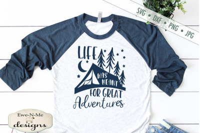 Life Was Meant For Great Adventures - Camping SVG