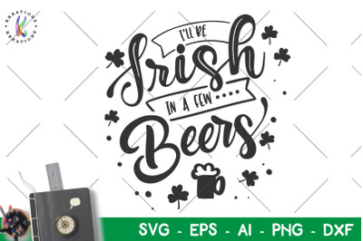 St. Patrick's Day svgI'll be Irish in a few beers svg Alcohol Beer
