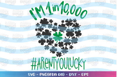 St. Patrick's Day svg I'm 1 in 10,000 Aren't you lucky