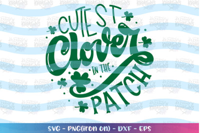 St. Patrick's Day svg Cutest clover in the Patch svg Kids