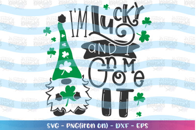 St. Patrick's Day svg I'm lucky and I GNOME it svg Gnome