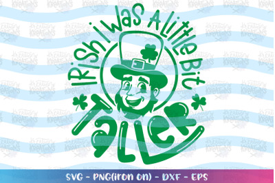 St. Patrick's Day svg Irish I was a little bit taller svg Leprechaun