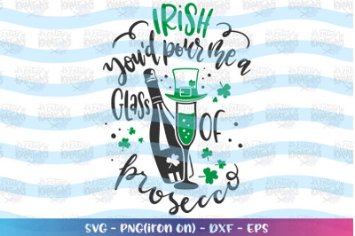 St. Patrick's Day svg Irish you'd pour me a glass of prosecco