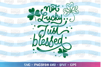 St. Patrick's Day svg Not Lucky just Blessed svg