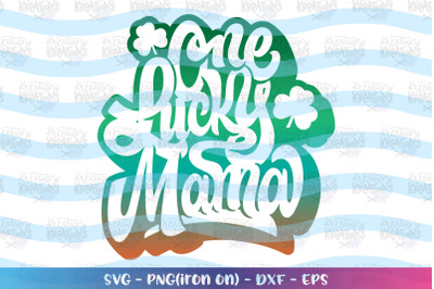 St. Patrick's Day svg One lucky mama svg