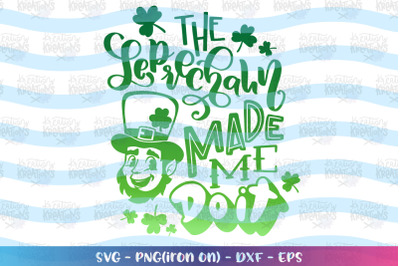 St. Patrick's Day svg he leprechaun made me do it