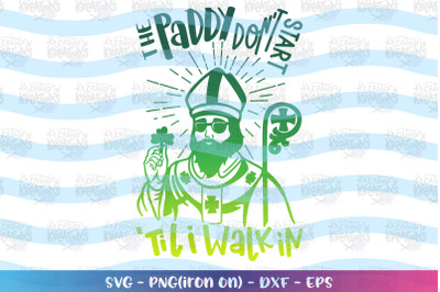 St. Patrick's Day svg The Paddy don't start till I walk in
