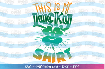 St. Patrick's Day svg This is my lucky shirt