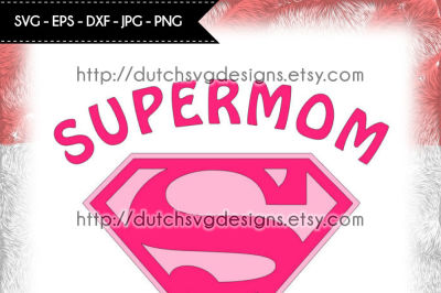 Cutting file Supermom, in Jpg Png SVG EPS DXF, instant download for Cricut & Silhouette, super mom, mother, mother's day, schneideplotter