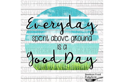 Every Day Spent above ground is a Good Day Digital Design