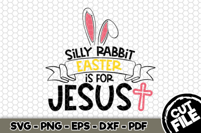 Silly Rabbit Easter Is For Jesus SVG Cut File n185